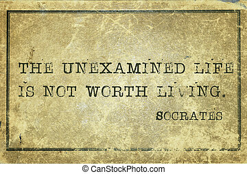 uexamined print - The unexamined life is not worth living-...