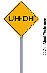 Uh-Oh - A conceptual road sign implying a mistake or concern...