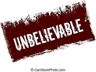 UNBELIEVABLE on red retro distressed background.