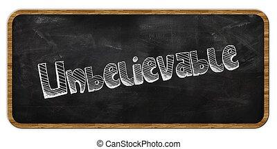 UNBELIEVABLE written in chalk on blackboard. Wood frame.