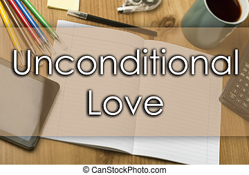 Unconditional Love - business concept with text - horizontal...
