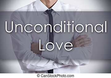 Unconditional Love - Young businessman with text - business concept