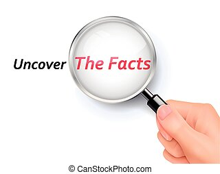 uncover the facts showing through magnifying glass held by...