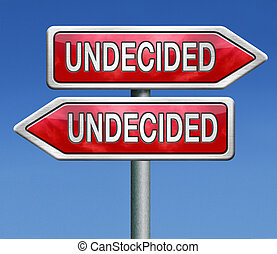 undecided and having a difficult choice when you can't...