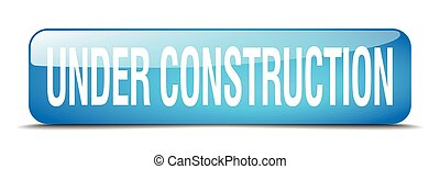under construction blue square 3d realistic isolated web button
