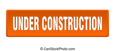 under construction button. under construction square orange push button
