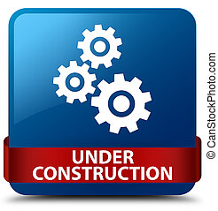 Under construction (gears icon) blue square button red ribbon in middle