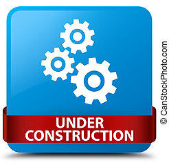 Under construction (gears icon) cyan blue square button red ribbon in middle