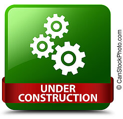 Under construction (gears icon) green square button red ribbon in middle
