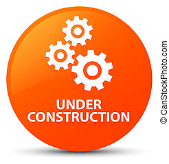 Under construction (gears icon) orange round button