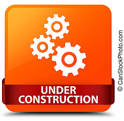 Under construction (gears icon) orange square button red ribbon in middle