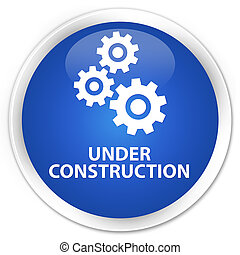 Under construction (gears icon) premium blue round button