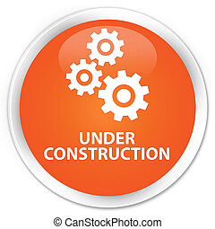 Under construction (gears icon) premium orange round button