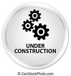 Under construction (gears icon) premium white round button