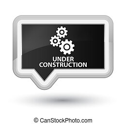 Under construction (gears icon) prime black banner button