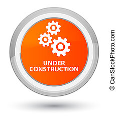 Under construction (gears icon) prime orange round button