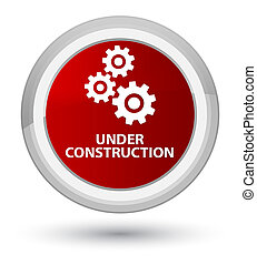 Under construction (gears icon) prime red round button