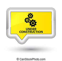 Under construction (gears icon) prime yellow banner button