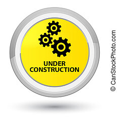 Under construction (gears icon) prime yellow round button
