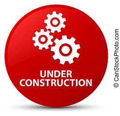 Under construction (gears icon) red round button