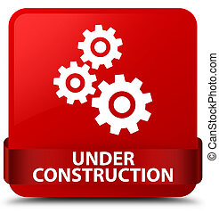 Under construction (gears icon) red square button red ribbon in middle