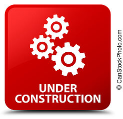 Under construction (gears icon) red square button