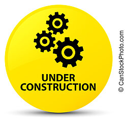 Under construction (gears icon) yellow round button