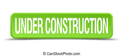 under construction green 3d realistic square isolated button