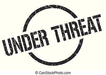 under threat stamp - under threat black round stamp