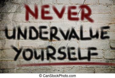 undervalue, concepto, nunca, usted mismo