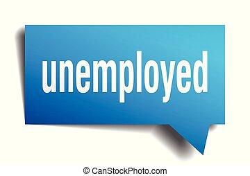 unemployed blue 3d speech bubble - unemployed blue 3d square...