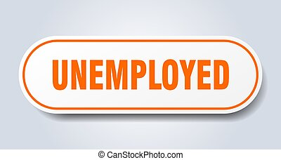 unemployed sign. rounded isolated button. white sticker - ...