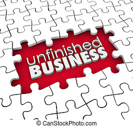 Unfinished Business Puzzle Pieces Hole Work Still to Be Done...
