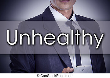 Unhealthy - Young businessman with text - business concept
