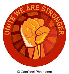 unite we are stronger labor union logo emblem hand fist raised vector symbol of strong fight freedom worker punch