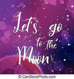 Universe quote on vector background. Handwritten card.Let s go to the moon. Cute postcard