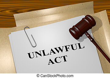 Unlawful Act concept - 3D illustration of 'UNLAWFUL ACT'...