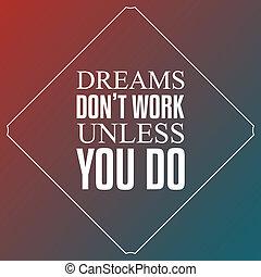 unless, しなさい, ∥そうする∥, 仕事, 活版印刷, 引用, デザイン, 背景, あなた, 夢