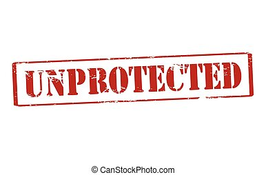 Unprotected - Rubber stamp with word unprotected inside,...