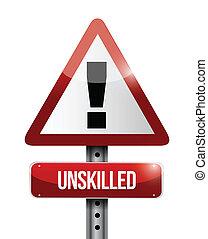 unskilled warning road sign illustration design
