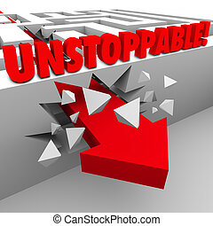 Unstoppable word on a maze wall as a red arrow crashed through it to illustrate your nonstop, boundless and limitless energy and power to get a job done