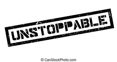 Unstoppable rubber stamp on white. Print, impress, overprint.