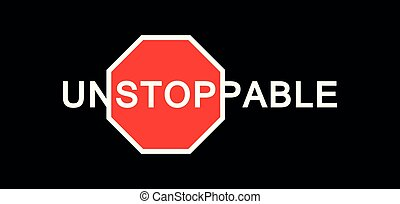 Unstoppable - text with and traffic sign Stop. Negative space, active sport, modern Fashion typography slogan for t-shirt and clothing graphic vector print. Unstoppable - illustration