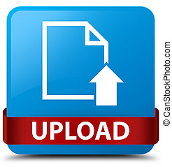 Upload (document icon) cyan blue square button red ribbon in middle