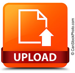 Upload (document icon) orange square button red ribbon in middle