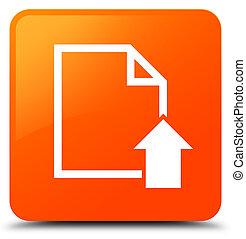 Upload document icon orange square button