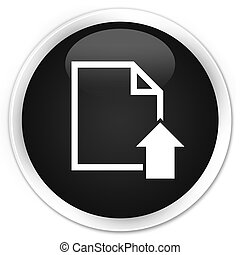 Upload document icon premium black round button