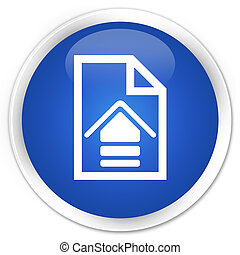 Upload document icon premium blue round button