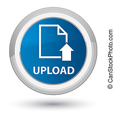 Upload (document icon) prime blue round button