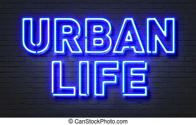 Urban life neon sign on brick wall background